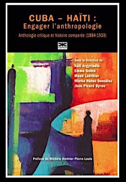 CUBA-HAÏTI : ENGAGER L'ANTHROPOLOGIE. ANTHOLOGIE CRITIQUE ET HISTOIRE COMPARÉE (1884-1959)