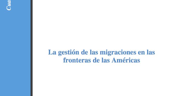 La gestión de las migraciones en las fronteras de las Américas